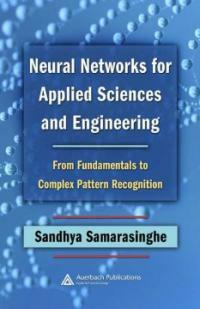 Neural networks for applied sciences and engineering : from fundamentals to complex pattern recognition