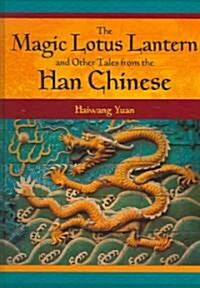 The Magic Lotus Lantern And Other Tales from the Han Chinese (Hardcover)