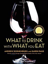 What to Drink with What You Eat: The Definitive Guide to Pairing Food with Wine, Beer, Spirits, Coffee, Tea - Even Water - Based on Expert Advice from (Hardcover)