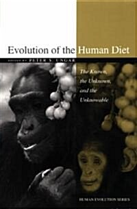Evolution of the Human Diet: The Known, the Unknown, and the Unknowable (Paperback)