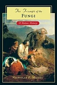 The Triumph of the Fungi: A Rotten History (Hardcover)