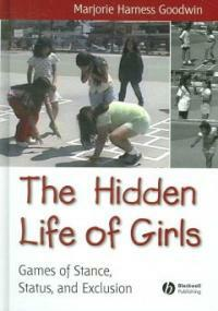 The hidden life of girls : games of stance, status, and exclusion