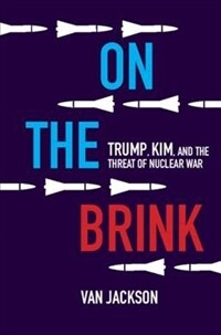 On the Brink : Trump, Kim, and the Threat of Nuclear War (Hardcover)