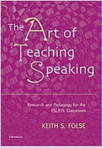 The Art of Teaching Speaking: Research and Pedagogy for the ESL/EFl Classroom (Paperback)