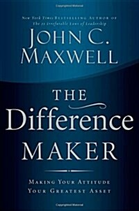 The Difference Maker: Making Your Attitude Your Greatest Asset (Hardcover)