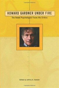 Howard Gardner under fire : the rebel psychologist faces his critics