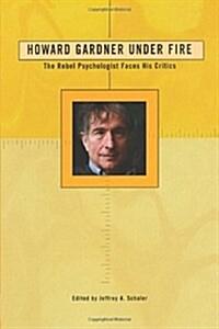 Howard Gardner Under Fire: The Rebel Psychologist Faces His Critics (Paperback)