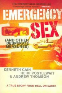Emergency sex and other desperate measures : a true story from Hell on Earth