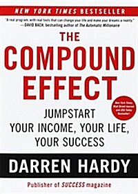 The Compound Effect: Multiplying Your Success One Simple Step at a Time (Paperback)