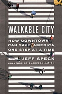 Walkable City: How Downtown Can Save America, One Step at a Time (Hardcover)
