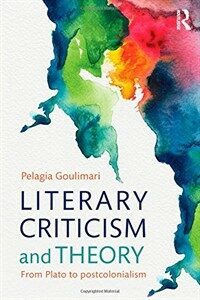 Literary criticism and theory : from Plato to postcolonialism