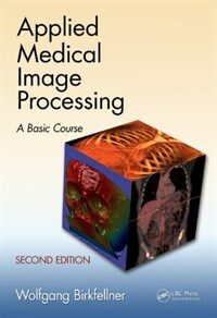 Applied medical image processing : a basic course / 2nd ed
