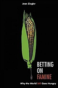 Betting on Famine: Why the World Still Goes Hungry (Hardcover)