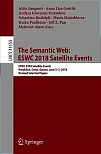 The Semantic Web: Eswc 2018 Satellite Events: Eswc 2018 Satellite Events, Heraklion, Crete, Greece, June 3-7, 2018, Revised Selected Papers (Paperback, 2018)