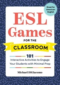 ESL Games for the Classroom: 101 Interactive Activities to Engage Your Students with Minimal Prep (Paperback)