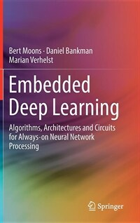 Embedded deep learning : algorithms, architectures and circuits for always-on neural network processomg