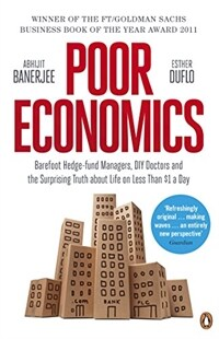 Poor Economics : Barefoot Hedge-fund Managers, DIY Doctors and the Surprising Truth about Life on less than $1 a Day (Paperback)