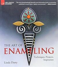 The Art of Enameling: Techniques, Projects, Inspiration (Paperback)