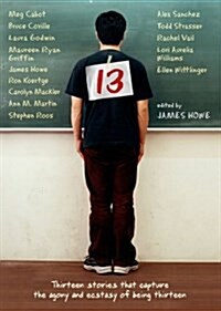 13: Thirteen Stories That Capture the Agony and Ecstasy of Being Thirteen (Paperback)