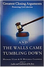 And the Walls Came Tumbling Down: Greatest Closing Arguments Protecting Civil Liberties (Paperback)