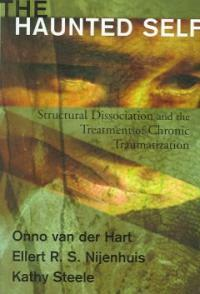 The haunted self : structural dissociation and the treatment of chronic traumatization / 1st ed