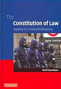 The Constitution of Law : Legality in a Time of Emergency (Hardcover)