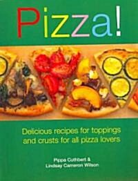 Pizza!: Delicious Recipes for Toppings and Crusts for All Pizza Lovers (Paperback)