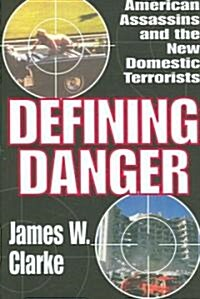 Defining Danger : American Assassins and the New Domestic Terrorists (Hardcover)