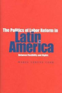 The politics of labor reform in Latin America : between flexibility and rights