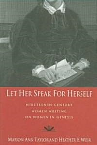 Let Her Speak for Herself: Nineteenth-Century Women Writing on Women in Genesis (Paperback)
