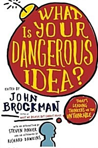 What Is Your Dangerous Idea?: Todays Leading Thinkers on the Unthinkable (Paperback)