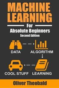Machine learning for absolute beginners : a plain English introduction / 2nd ed