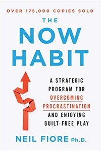 The now habit : a strategic program for overcoming procrastination and enjoying guilt-free play [New ed.], Rev., redesigned ed