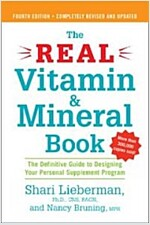 The Real Vitamin and Mineral Book, 4th Edition: The Definitive Guide to Designing Your Personal Supplement Program (Paperback, 4, Revised)