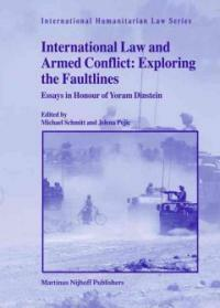 International law and armed conflict : exploring the faultlines : essays in honour of Yoram Dinstein