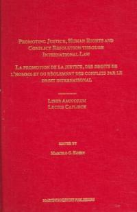 Promoting justice, human rights and conflict resolution through international law : liber amicorum Lucius Caflisch = La promotion de la justice, des droits de l'homme et du reglement des conflits par