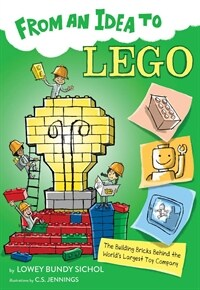 From an Idea to Lego: The Building Bricks Behind the World's Largest Toy Company (Paperback)