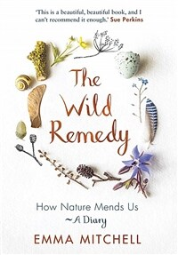 The Wild Remedy : How Nature Mends Us - A Diary (Hardcover)