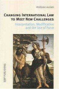 Changing international law to meet new challenges : interpretation, modification, and the use of force 1st. ed