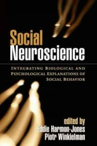Social neuroscience : integrating biological and psychological explanations of social behavior