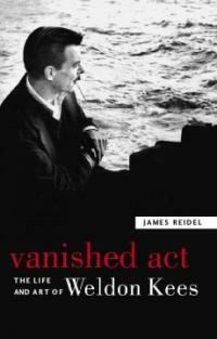 Vanished act : the life and art of Weldon Kees