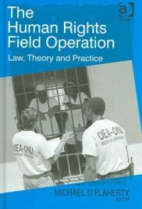 The human rights field operation : law, theory and practice