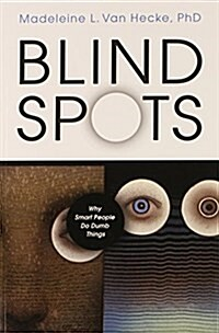 Blind Spots: Why Smart People Do Dumb Things (Paperback)