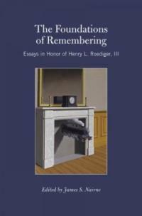The foundations of remembering : essays in honor of Henry L. Roediger III
