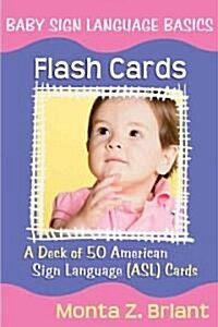 Baby Sign Language Flash Cards: A Deck of 50 American Sign Language (Asl) Cards (Other)