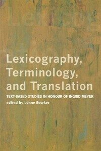 Lexicography, terminology, and translation : text-based studies in honour of Ingrid Meyer