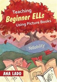 Teaching Beginner ELLs Using Picture Books: Tellability (Paperback)