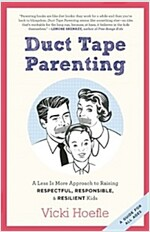 Duct Tape Parenting: A Less Is More Approach to Raising Respectful, Responsible and Resilient Kids (Paperback)