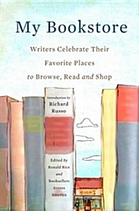 My Bookstore: Writers Celebrate Their Favorite Places to Browse, Read, and Shop (Hardcover)