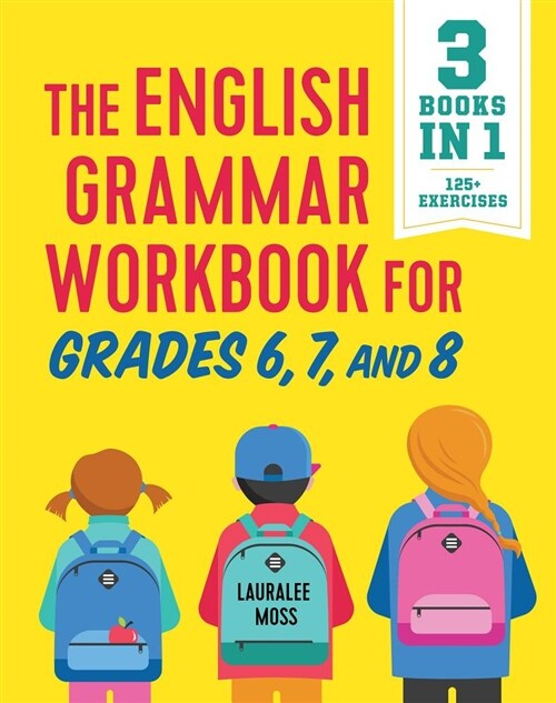 The English Grammar Workbook for Grades 6, 7, and 8: 125+ Simple Exercises to Improve Grammar, Punctuation, and Word Usage (Paperback)